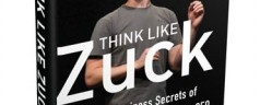 Think Like Zuck: 5 Secrets of Success of Facebooks CEO Mark Zuckerberg